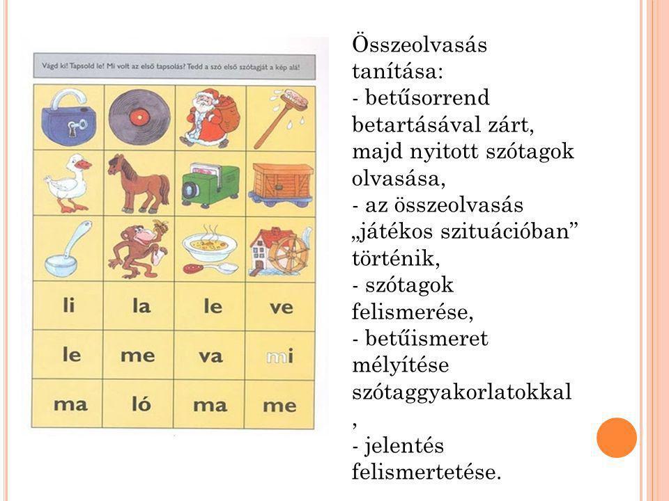 """Összeolvasás tanítása: - betűsorrend betartásával zárt, majd nyitott szótagok olvasása, - az összeolvasás """"játékos szituációban történik, - szótagok felismerése, - betűismeret mélyítése szótaggyakorlatokkal, - jelentés felismertetése."""
