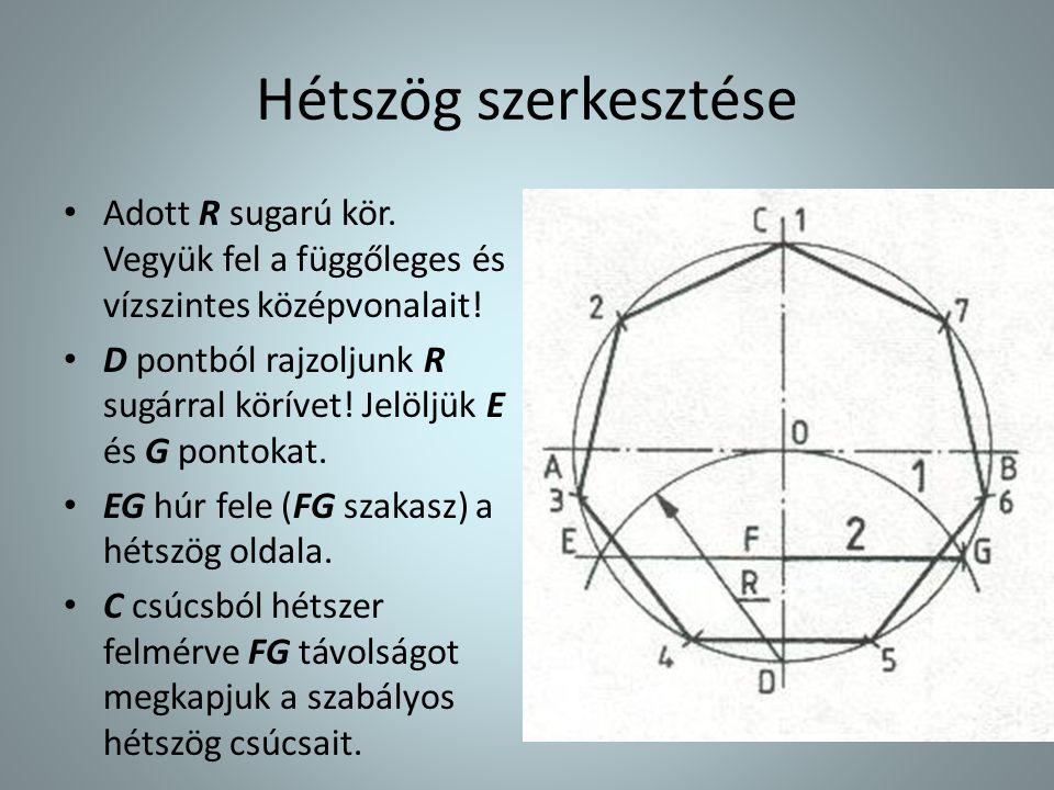 Hétszög szerkesztése • Adott R sugarú kör. Vegyük fel a függőleges és vízszintes középvonalait! • D pontból rajzoljunk R sugárral körívet! Jelöljük E