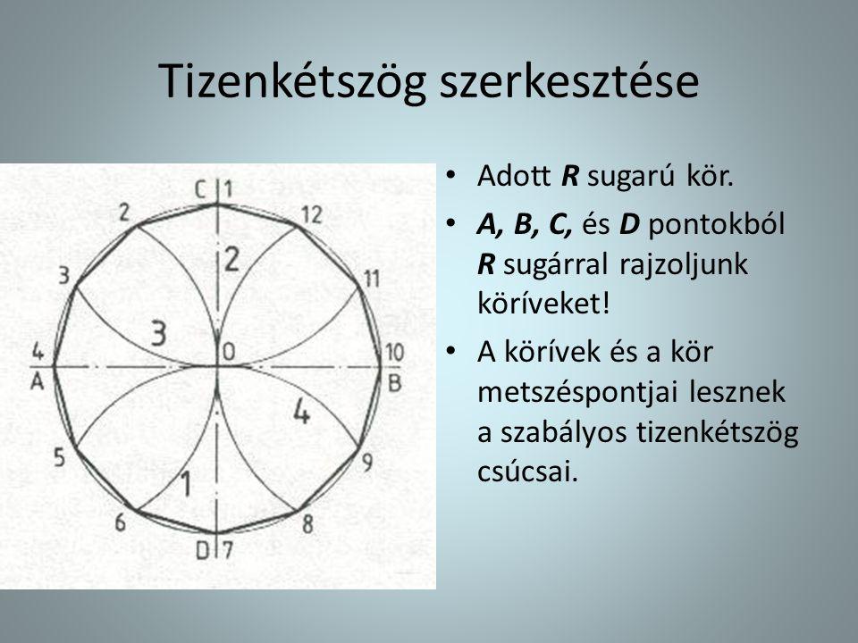 Tizenkétszög szerkesztése • Adott R sugarú kör. • A, B, C, és D pontokból R sugárral rajzoljunk köríveket! • A körívek és a kör metszéspontjai lesznek