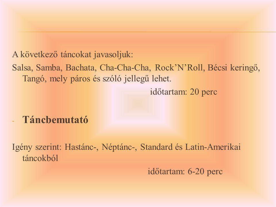 A következő táncokat javasoljuk: Salsa, Samba, Bachata, Cha-Cha-Cha, Rock'N'Roll, Bécsi keringő, Tangó, mely páros és szóló jellegű lehet.
