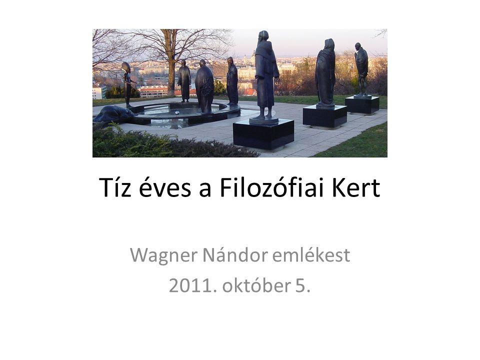 Tíz éves a Filozófiai Kert Wagner Nándor emlékest 2011. október 5.