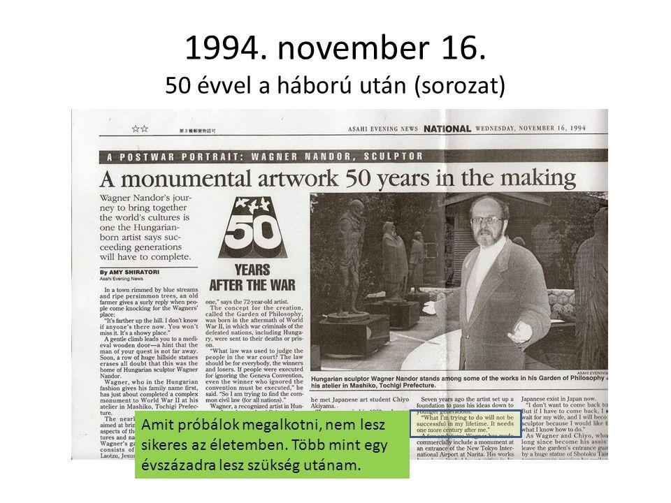 1994. november 16. 50 évvel a háború után (sorozat) Amit próbálok megalkotni, nem lesz sikeres az életemben. Több mint egy évszázadra lesz szükség utá