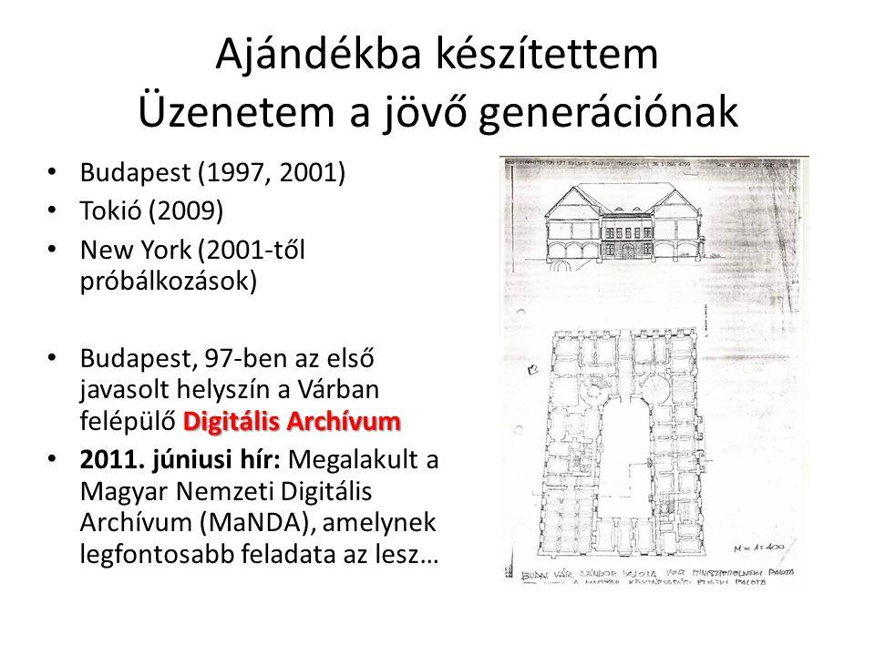 Ajándékba készítettem Üzenetem a jövő generációnak • Budapest (1997, 2001) • Tokió (2009) • New York (2001-től próbálkozások) Digitális Archívum • Bud