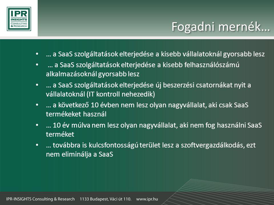 Fogadni mernék… • … a SaaS szolgáltatások elterjedése a kisebb vállalatoknál gyorsabb lesz • … a SaaS szolgáltatások elterjedése a kisebb felhasználószámú alkalmazásoknál gyorsabb lesz • … a SaaS szolgáltatások elterjedése új beszerzési csatornákat nyit a vállalatoknál (IT kontroll nehezedik) • … a következő 10 évben nem lesz olyan nagyvállalat, aki csak SaaS termékeket használ • … 10 év múlva nem lesz olyan nagyvállalat, aki nem fog használni SaaS terméket • … továbbra is kulcsfontosságú terület lesz a szoftvergazdálkodás, ezt nem eliminálja a SaaS