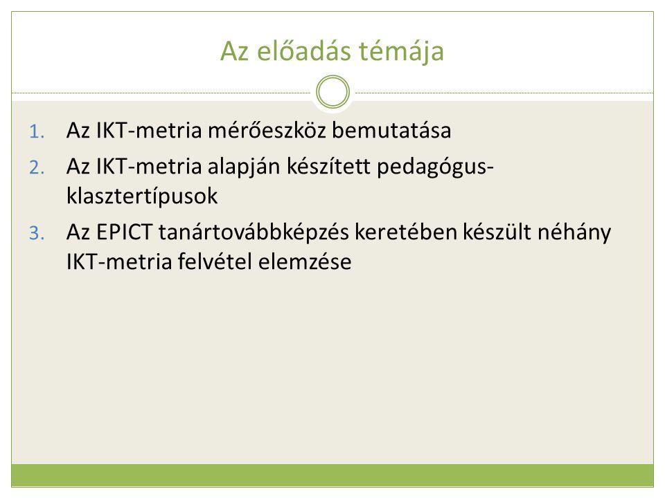 IKT-metria – Pedagógus klaszter-típusok  K-Means klaszterezési eljárással hat pedagógus típus  ANOVA eljárás: az egyes mutatók hatásának erőssége a pedagógus klaszter-típusok létrejöttére  Az otthoni IKT-hozzáférés és az IKT-kompetencia mutatója a legerősebb klaszterképző változó  leggyengébbnek az IKT-használati attitűd és az IKT iskolai hozzáférés mutatóit jelezték