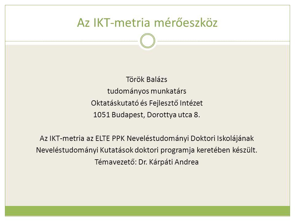 Az IKT-metria mérőeszköz Török Balázs tudományos munkatárs Oktatáskutató és Fejlesztő Intézet 1051 Budapest, Dorottya utca 8. Az IKT-metria az ELTE PP