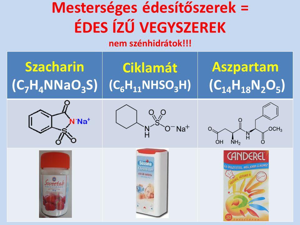 Mesterséges édesítőszerek = ÉDES ÍZŰ VEGYSZEREK nem szénhidrátok!!! Szacharin (C 7 H 4 NNaO 3 S) Ciklamát (C 6 H 11 NHSO 3 H) Aszpartam (C 14 H 18 N 2