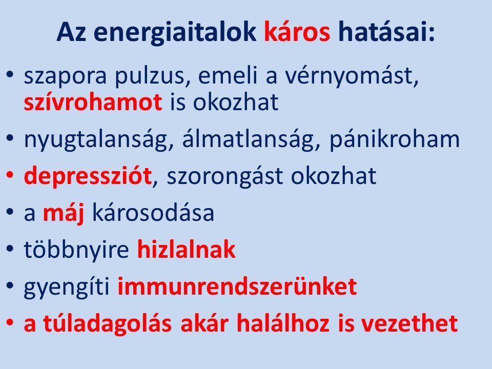 Az energiaitalok káros hatásai: • szapora pulzus, emeli a vérnyomást, szívrohamot is okozhat • nyugtalanság, álmatlanság, pánikroham • depressziót, sz