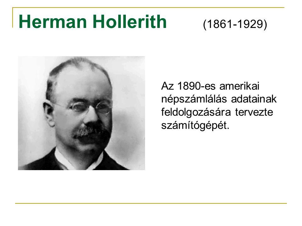 Herman Hollerith (1861-1929) Az 1890-es amerikai népszámlálás adatainak feldolgozására tervezte számítógépét.