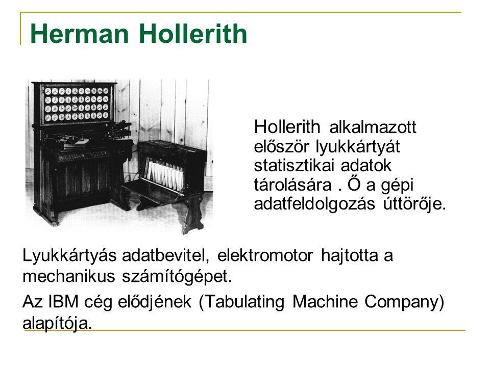 Lyukkártyás adatbevitel, elektromotor hajtotta a mechanikus számítógépet. Az IBM cég elődjének (Tabulating Machine Company) alapítója. Hollerith alkal