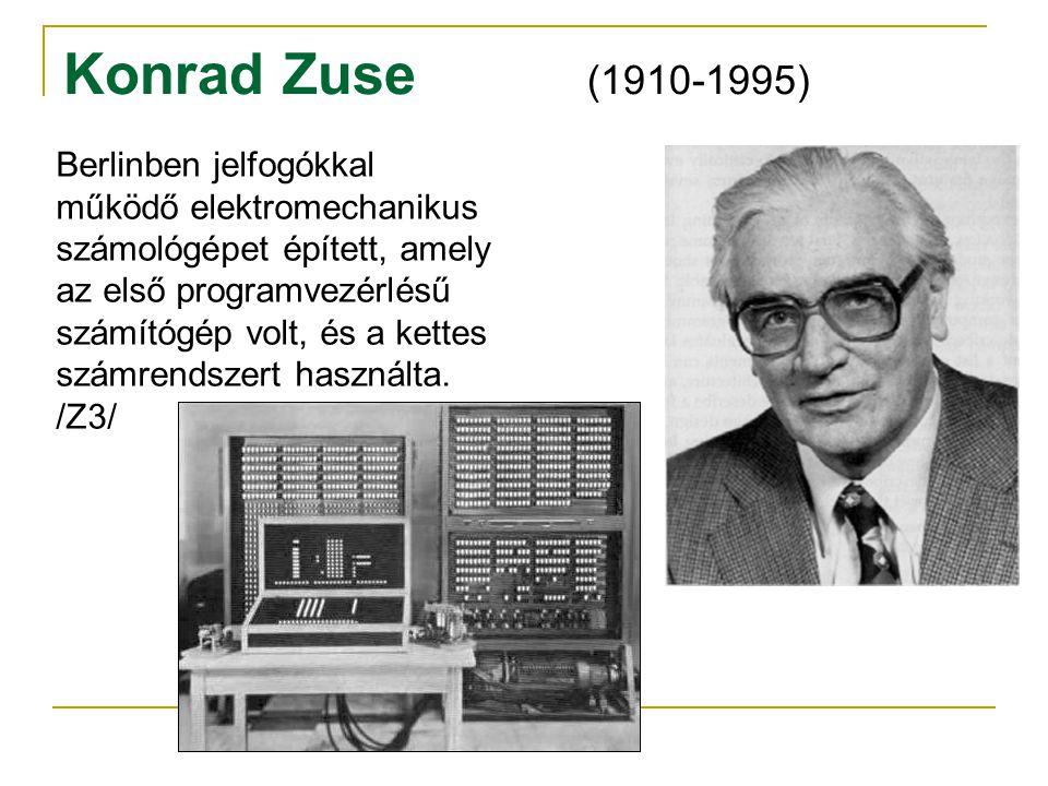 Konrad Zuse (1910-1995) Berlinben jelfogókkal működő elektromechanikus számológépet épített, amely az első programvezérlésű számítógép volt, és a kett