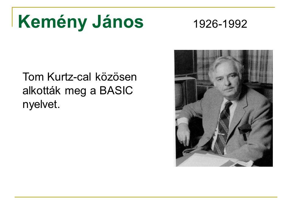Kemény János 1926-1992 Tom Kurtz-cal közösen alkották meg a BASIC nyelvet.