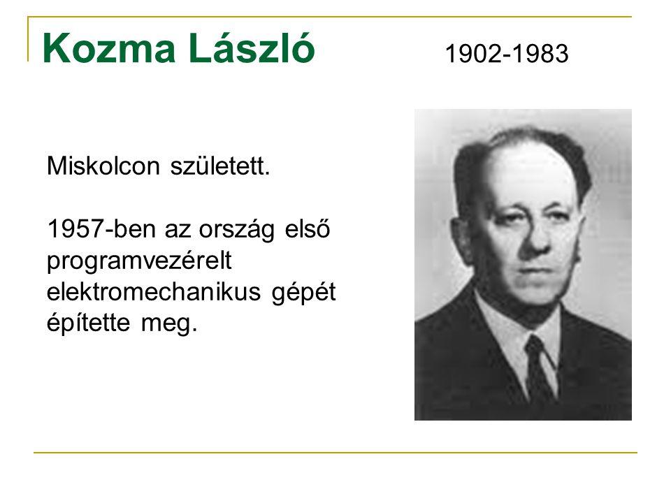 Kozma László 1902-1983 Miskolcon született. 1957-ben az ország első programvezérelt elektromechanikus gépét építette meg.