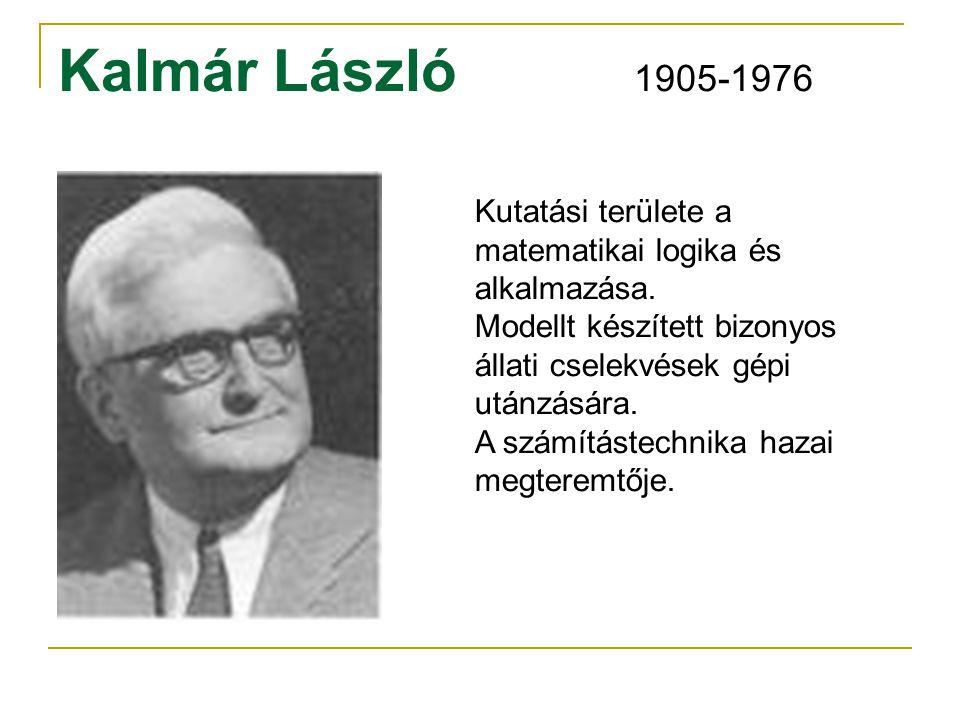 Kalmár László 1905-1976 Kutatási területe a matematikai logika és alkalmazása. Modellt készített bizonyos állati cselekvések gépi utánzására. A számít