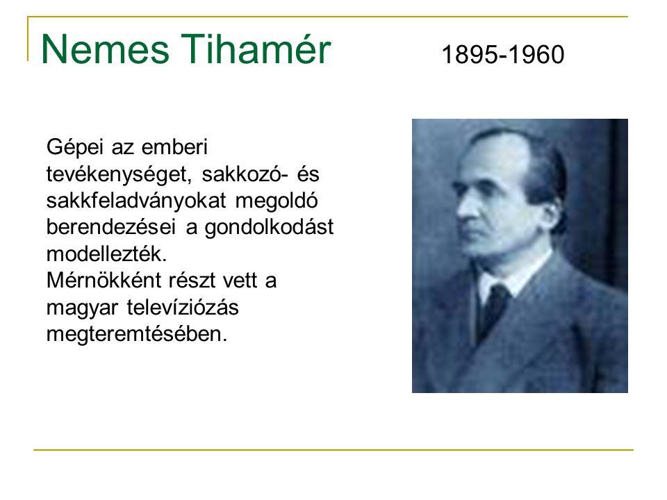 Nemes Tihamér 1895-1960 Gépei az emberi tevékenységet, sakkozó- és sakkfeladványokat megoldó berendezései a gondolkodást modellezték. Mérnökként részt