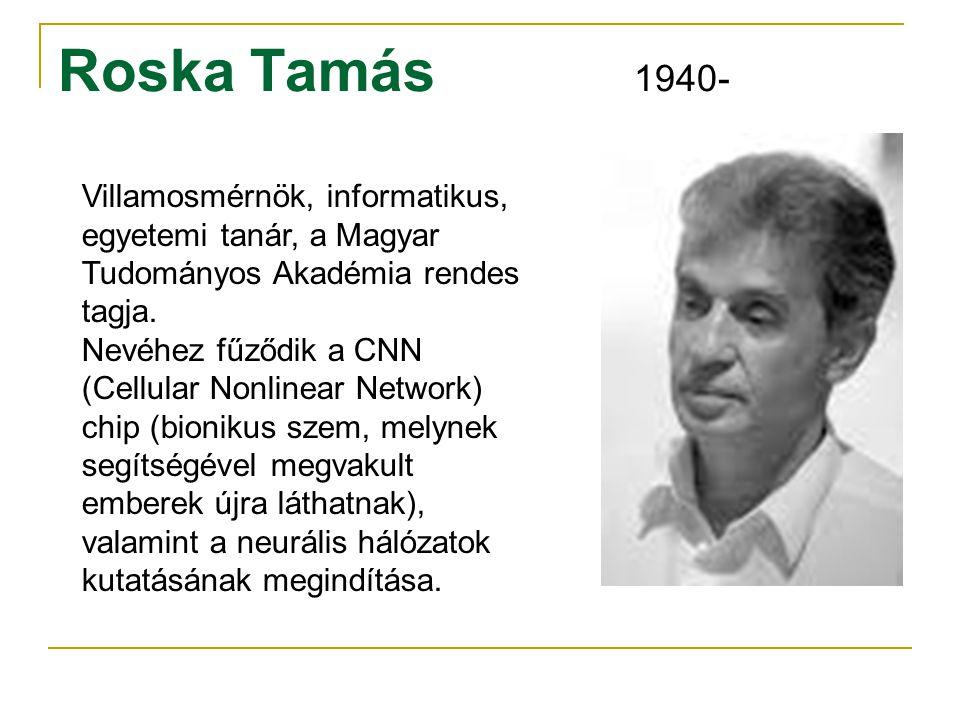 Roska Tamás 1940- Villamosmérnök, informatikus, egyetemi tanár, a Magyar Tudományos Akadémia rendes tagja. Nevéhez fűződik a CNN (Cellular Nonlinear N
