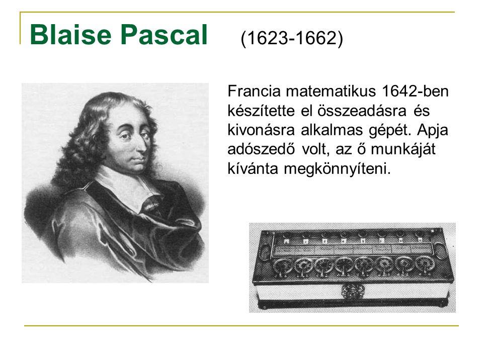Blaise Pascal (1623-1662) Francia matematikus 1642-ben készítette el összeadásra és kivonásra alkalmas gépét. Apja adószedő volt, az ő munkáját kívánt