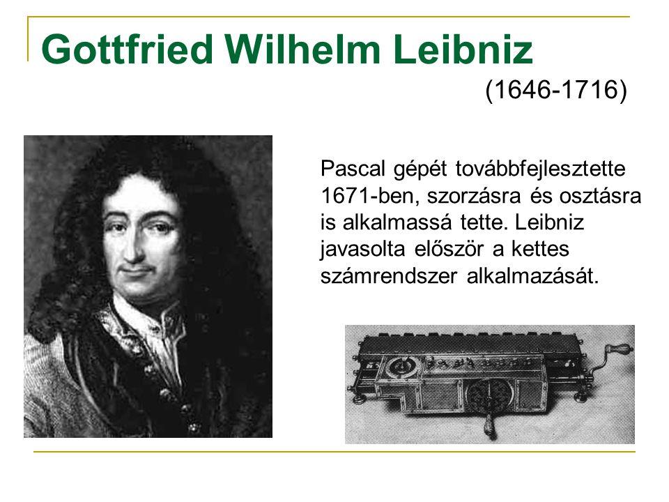 Gottfried Wilhelm Leibniz (1646-1716) Pascal gépét továbbfejlesztette 1671-ben, szorzásra és osztásra is alkalmassá tette. Leibniz javasolta először a