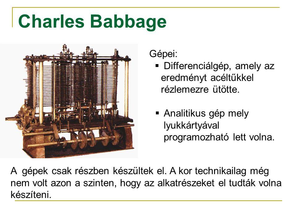 Charles Babbage Gépei:  Differenciálgép, amely az eredményt acéltűkkel rézlemezre ütötte.  Analitikus gép mely lyukkártyával programozható lett voln