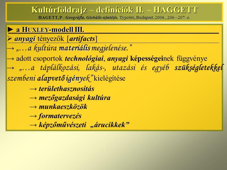 Kultúrföldrajz definíciók II. HAGGETT Kultúrföldrajz – definíciók II. – HAGGETT HAGETT, P.: Geográfia. Globális szintézis. Typotex, Budapest, 2006., 2