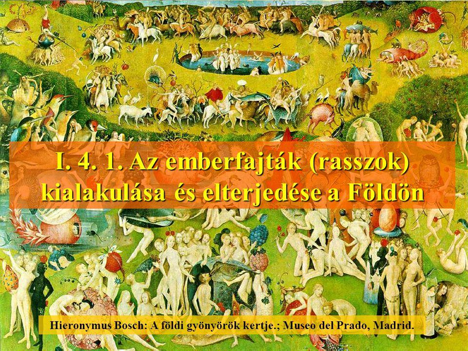 I. 4. 1. Az emberfajták (rasszok) kialakulása és elterjedése a Földön Hieronymus Bosch: A földi gyönyörök kertje.; Museo del Prado, Madrid.