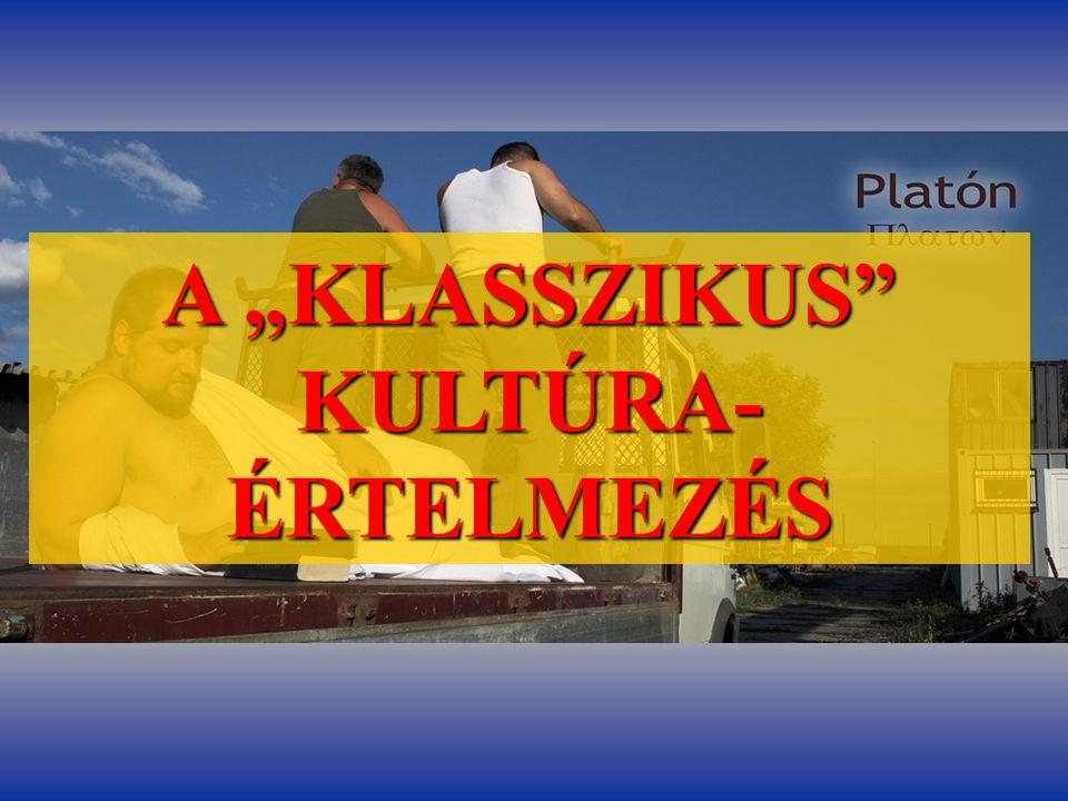 """""""Klasszikus kultúra értelmezések """"Klasszikus kultúra – értelmezések Pallas Nagylexikona, XII."""