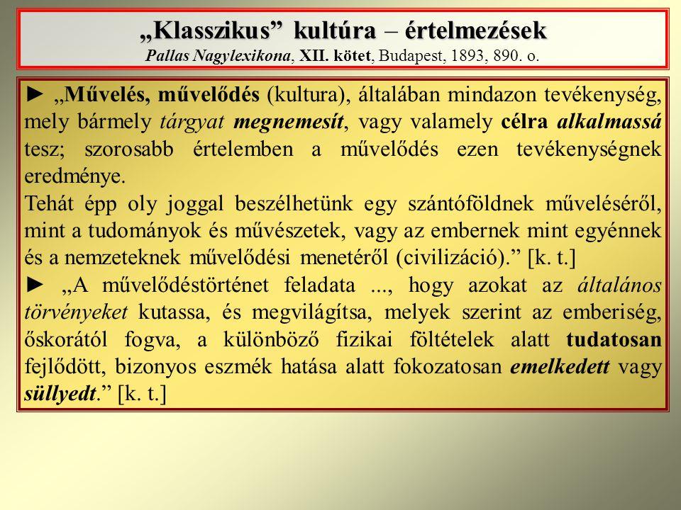 """""""Klasszikus"""" kultúra értelmezések """"Klasszikus"""" kultúra – értelmezések Pallas Nagylexikona, XII. kötet, Budapest, 1893, 890. o. ► """"Művelés, művelődés ("""