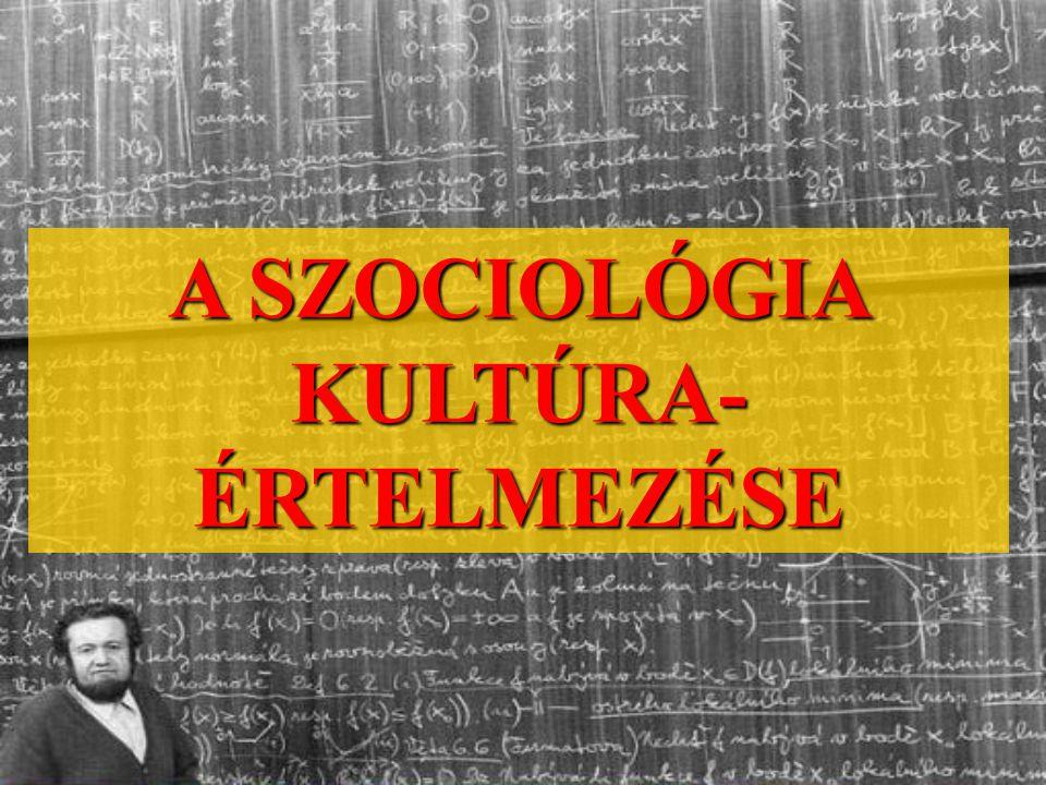 A SZOCIOLÓGIA KULTÚRA- ÉRTELMEZÉSE