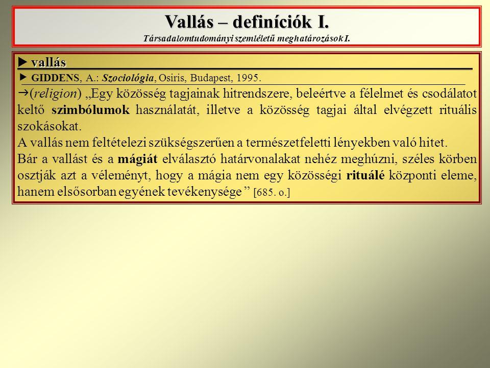 Vallás – definíciók I. Vallás – definíciók I. Társadalomtudományi szemléletű meghatározások I. vallás  vallás  GIDDENS, A.: Szociológia, Osiris, Bud