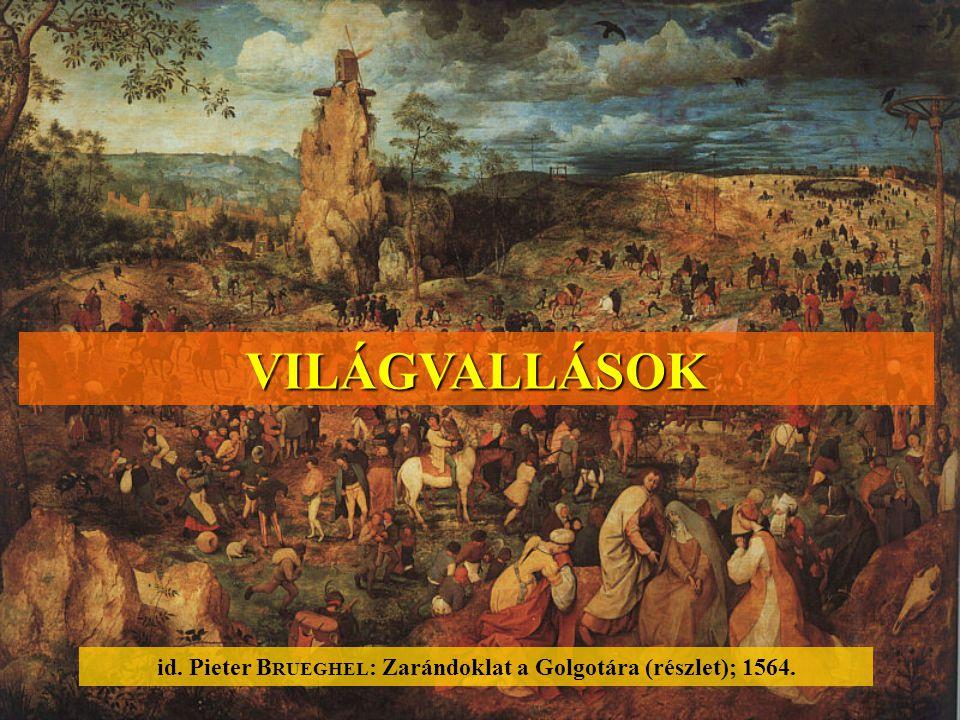 id. Pieter B RUEGHEL : Zarándoklat a Golgotára (részlet); 1564. VILÁGVALLÁSOK