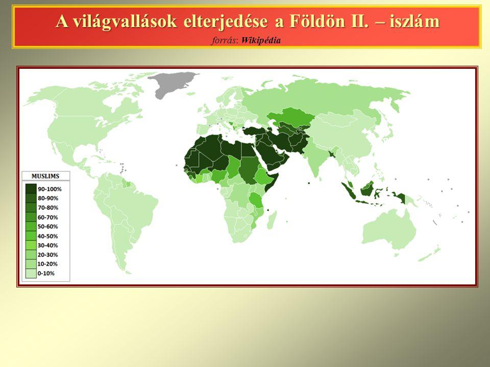 A világvallások elterjedése a Földön II. – iszlám A világvallások elterjedése a Földön II. – iszlám forrás: Wikipédia