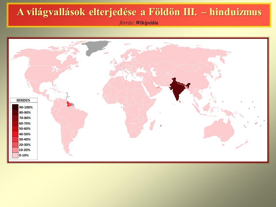 A világvallások elterjedése a Földön III. – hinduizmus A világvallások elterjedése a Földön III. – hinduizmus forrás: Wikipédia