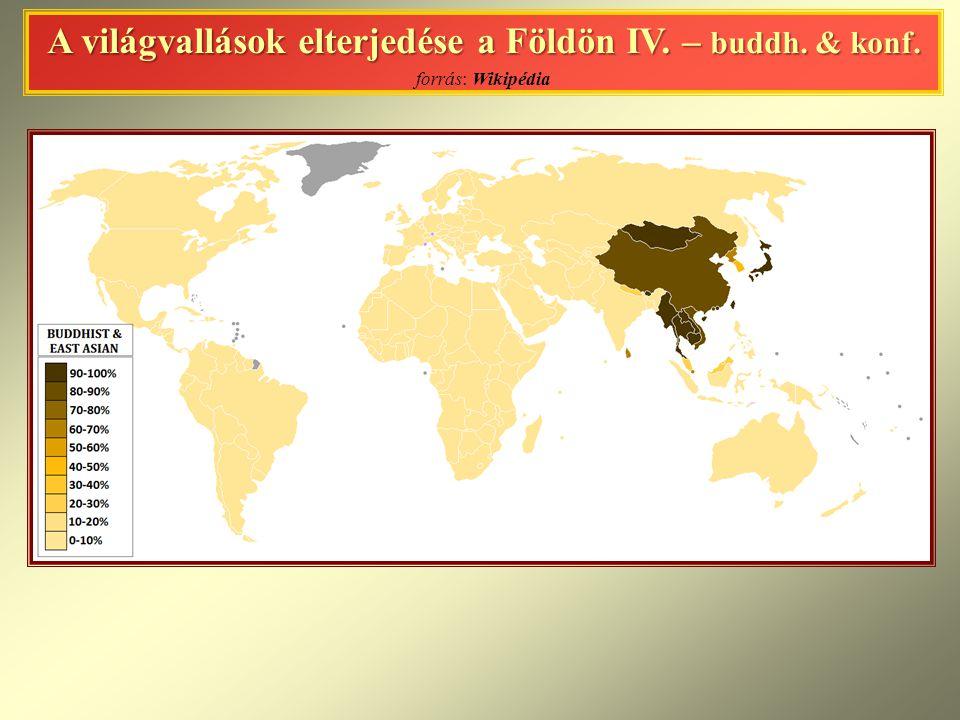 A világvallások elterjedése a Földön IV. – buddh. & konf. A világvallások elterjedése a Földön IV. – buddh. & konf. forrás: Wikipédia