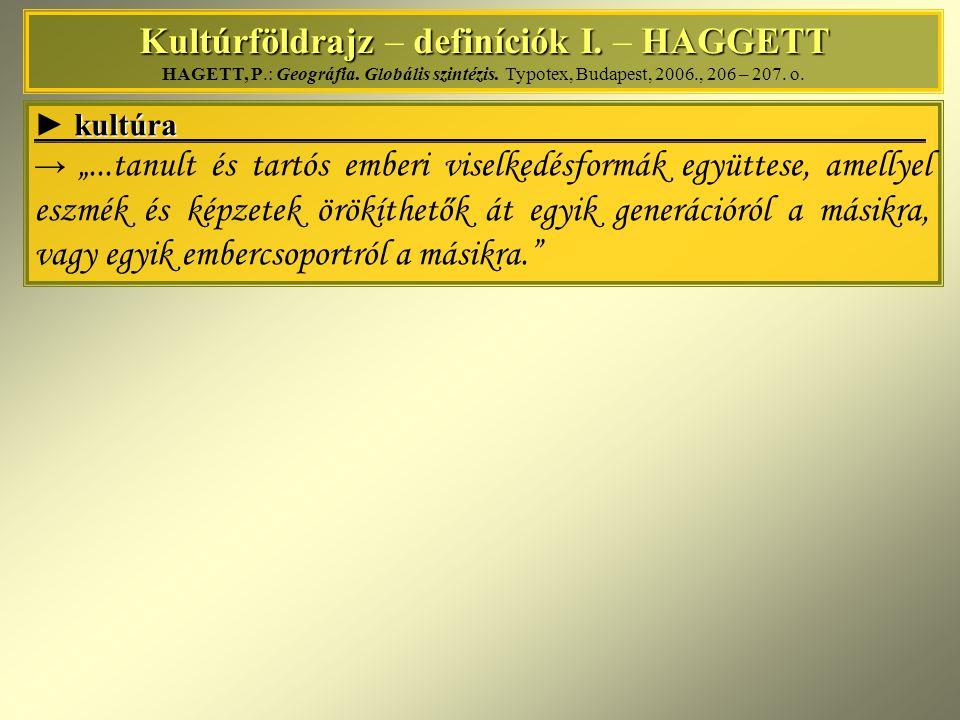 Kultúrföldrajz definíciók I. HAGGETT Kultúrföldrajz – definíciók I. – HAGGETT HAGETT, P.: Geográfia. Globális szintézis. Typotex, Budapest, 2006., 206