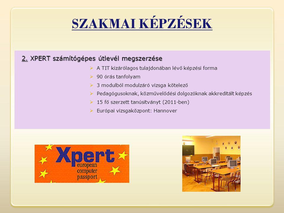2. XPERT számítógépes útlevél megszerzése  A TIT kizárólagos tulajdonában lévő képzési forma  90 órás tanfolyam  3 modulból modulzáró vizsga kötele
