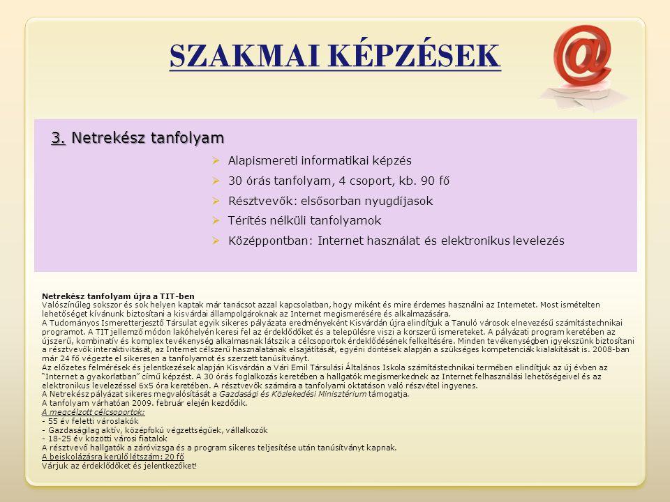 3. Netrekész tanfolyam  Alapismereti informatikai képzés  30 órás tanfolyam, 4 csoport, kb.