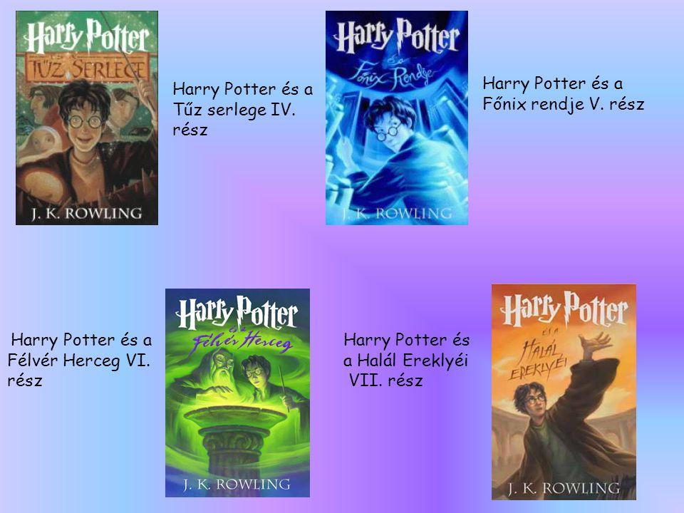 Harry Potter és a Tűz serlege IV. rész Harry Potter és a Főnix rendje V. rész Harry Potter és a Félvér Herceg VI. rész Harry Potter és a Halál Ereklyé