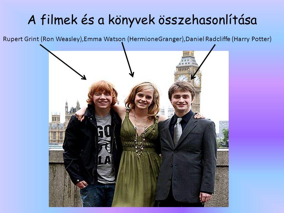 A filmek és a könyvek összehasonlítása Rupert Grint (Ron Weasley),Emma Watson (HermioneGranger),Daniel Radcliffe (Harry Potter)