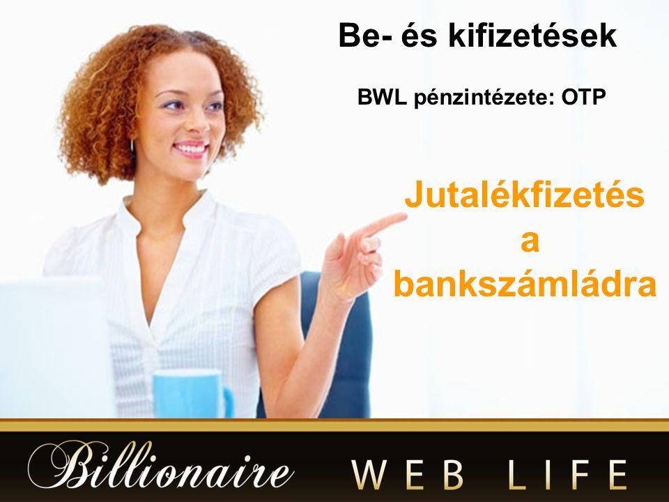 Be- és kifizetések Jutalékfizetés a bankszámládra BWL pénzintézete: OTP