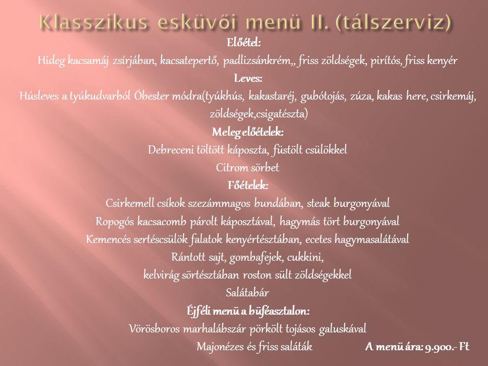 Előétel: Hideg kacsamáj zsírjában, kacsatepertő, padlizsánkrém,, friss zöldségek, pirítós, friss kenyér Leves: Húsleves a tyúkudvarból Óbester módra(t