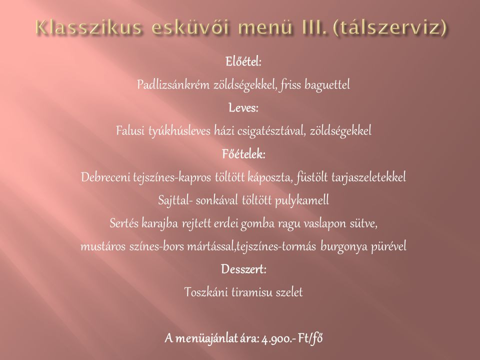 Előétel: Padlizsánkrém zöldségekkel, friss baguettel Leves: Falusi tyúkhúsleves házi csigatésztával, zöldségekkel Főételek: Debreceni tejszínes-kapros