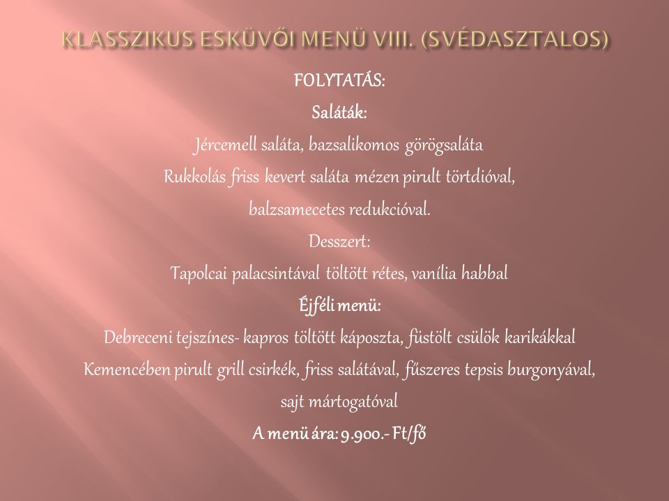 FOLYTATÁS: Saláták: Jércemell saláta, bazsalikomos görögsaláta Rukkolás friss kevert saláta mézen pirult törtdióval, balzsamecetes redukcióval. Dessze