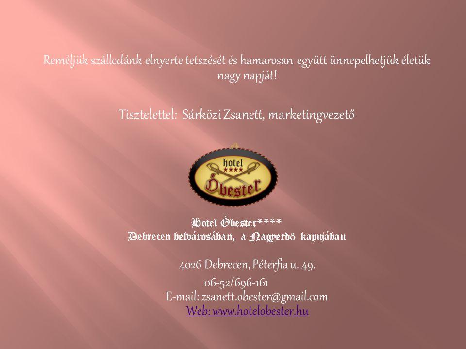 Reméljük szállodánk elnyerte tetszését és hamarosan együtt ünnepelhetjük életük nagy napját! Tisztelettel: Sárközi Zsanett, marketingvezető Hotel Óbes