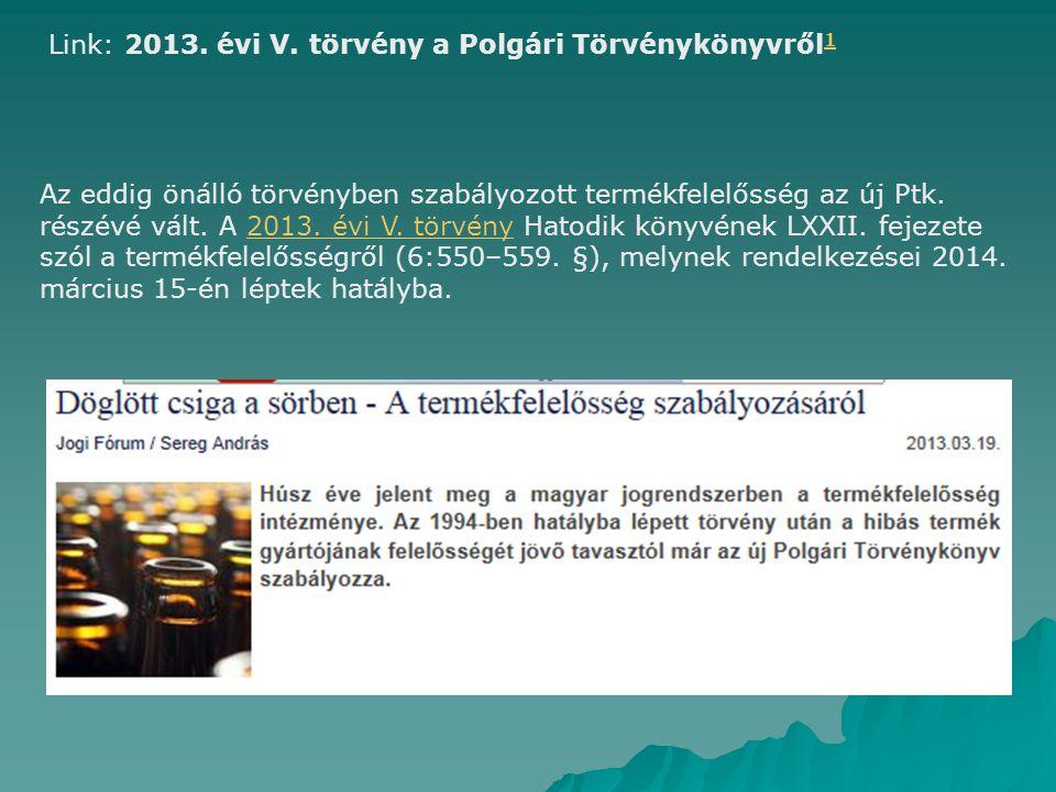 Az eddig önálló törvényben szabályozott termékfelelősség az új Ptk. részévé vált. A 2013. évi V. törvény Hatodik könyvének LXXII. fejezete szól a term