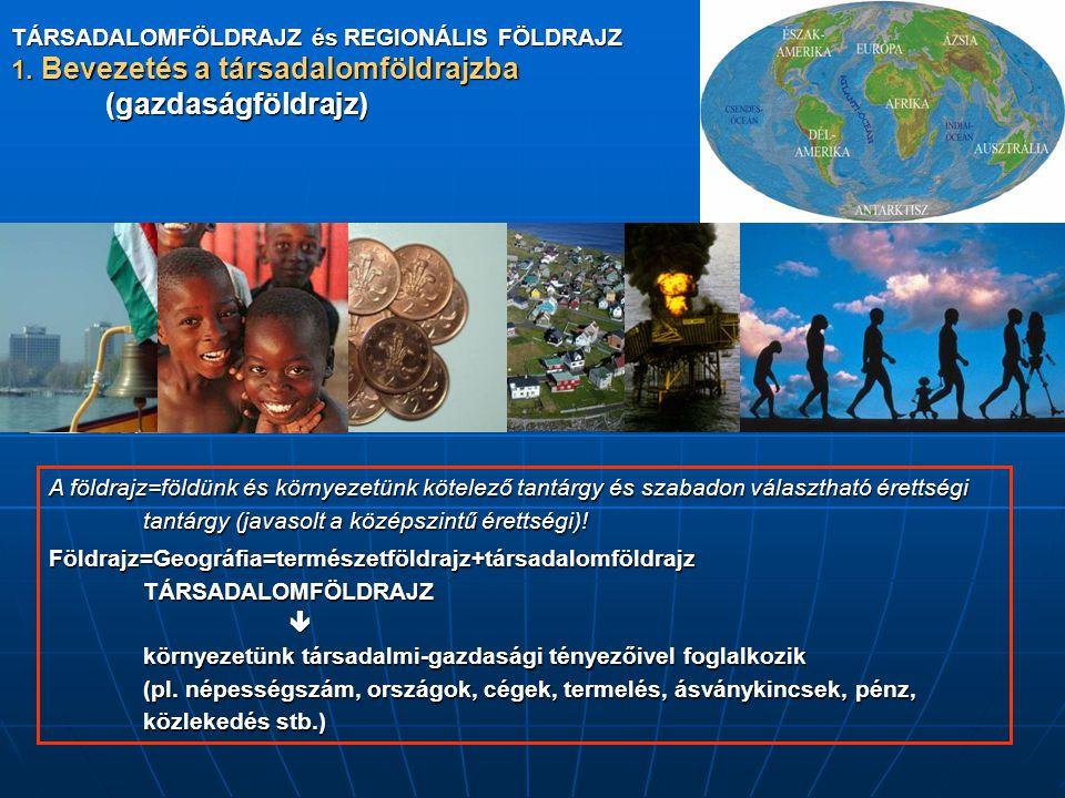 TÁRSADALOMFÖLDRAJZ és REGIONÁLIS FÖLDRAJZ 1. Bevezetés a társadalomföldrajzba (gazdaságföldrajz) A földrajz=földünk és környezetünk kötelező tantárgy