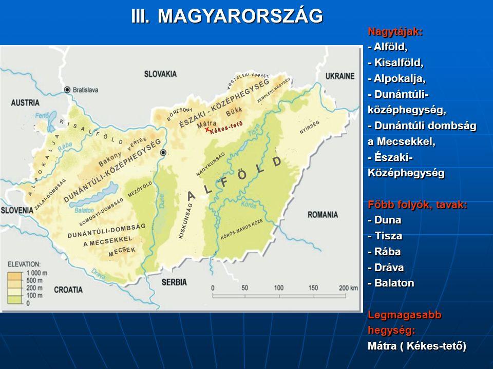 III. MAGYARORSZÁG Nagytájak: - Alföld, - Kisalföld, - Alpokalja, - Dunántúli- középhegység, - Dunántúli dombság a Mecsekkel, - Északi- Középhegység Fő