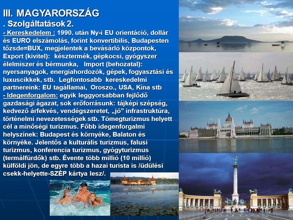 III. MAGYARORSZÁG. Szolgáltatások 2. - Kereskedelem : 1990. után Ny-i EU orientáció, dollár és EURO elszámolás, forint konvertibilis, Budapesten tőzsd