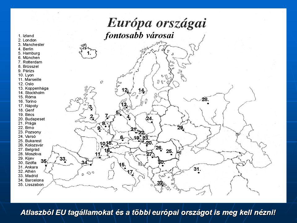 Atlaszból EU tagállamokat és a többi európai országot is meg kell nézni!