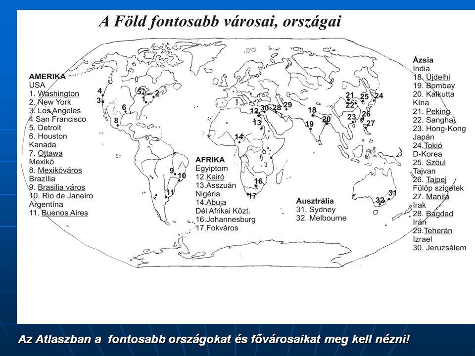 Az Atlaszban a fontosabb országokat és fővárosaikat meg kell nézni!