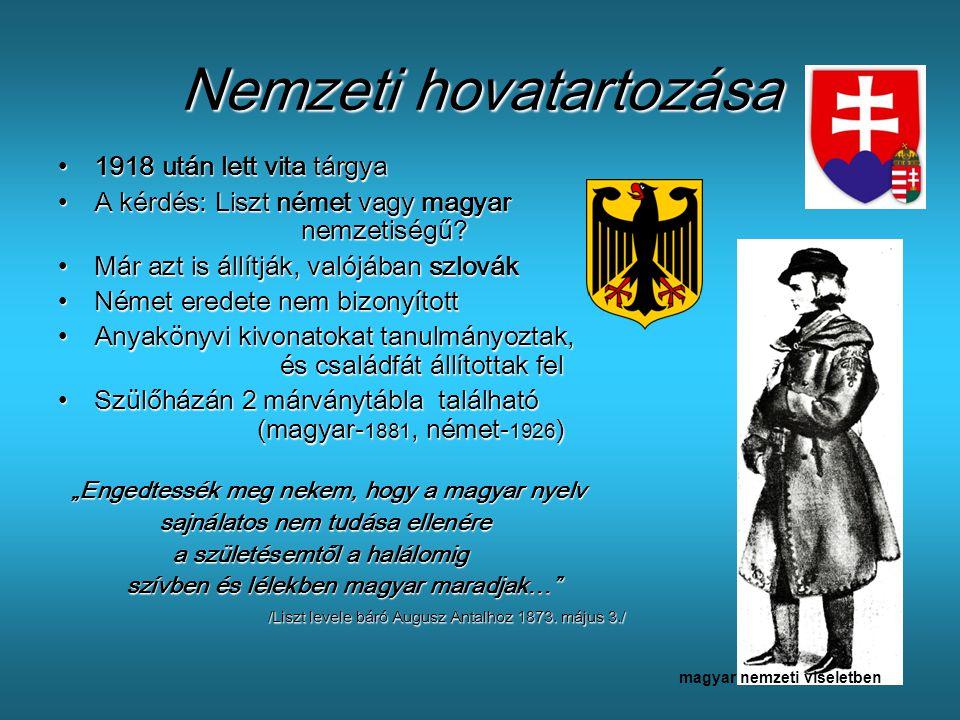 Nemzeti hovatartozása •1•1•1•1918 után lett vita tárgya •A•A•A•A kérdés: Liszt német vagy magyar nemzetiségű? •M•M•M•Már azt is állítják, valójában sz